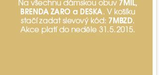 Vyberte si z nabídky 7MIL, BRENDA ZARO nebo DESKA o 20 % levněji